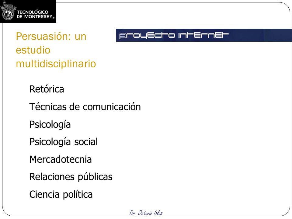Dr. Octavio Islas Retórica Técnicas de comunicación Psicología Psicología social Mercadotecnia Relaciones públicas Ciencia política Persuasión: un est