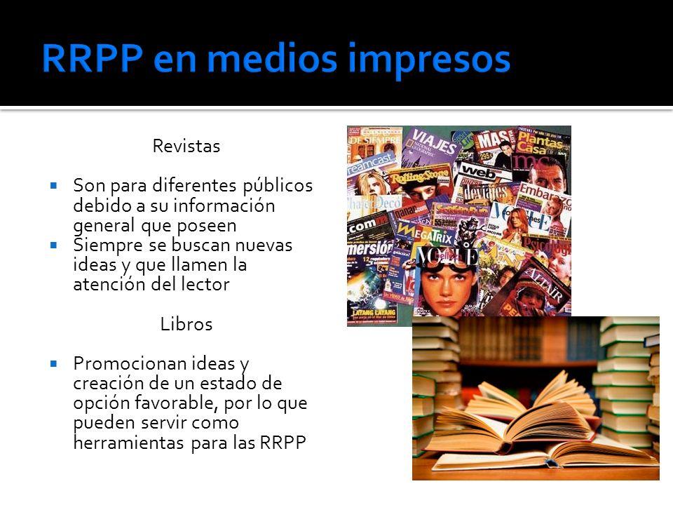 Revistas Son para diferentes públicos debido a su información general que poseen Siempre se buscan nuevas ideas y que llamen la atención del lector Libros Promocionan ideas y creación de un estado de opción favorable, por lo que pueden servir como herramientas para las RRPP