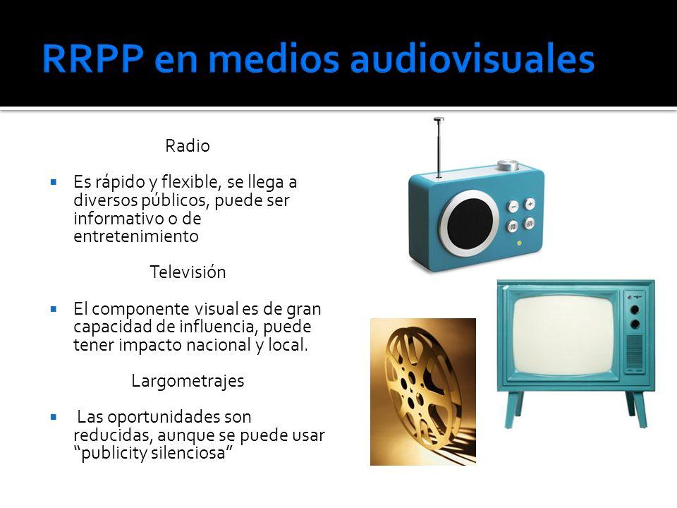 Radio Es rápido y flexible, se llega a diversos públicos, puede ser informativo o de entretenimiento Televisión El componente visual es de gran capacidad de influencia, puede tener impacto nacional y local.
