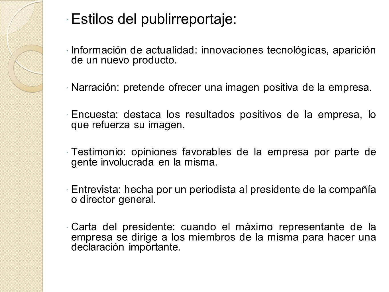 Estilos del publirreportaje: Información de actualidad: innovaciones tecnológicas, aparición de un nuevo producto. Narración: pretende ofrecer una ima