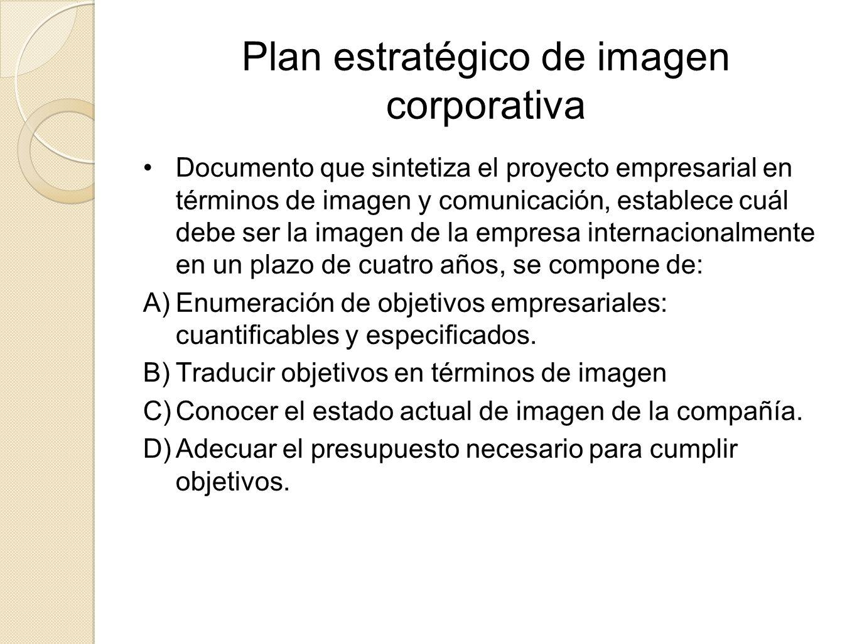Plan estratégico de imagen corporativa Documento que sintetiza el proyecto empresarial en términos de imagen y comunicación, establece cuál debe ser l