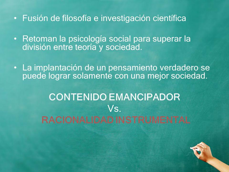 Fusión de filosofía e investigación científica Retoman la psicología social para superar la división entre teoría y sociedad. La implantación de un pe