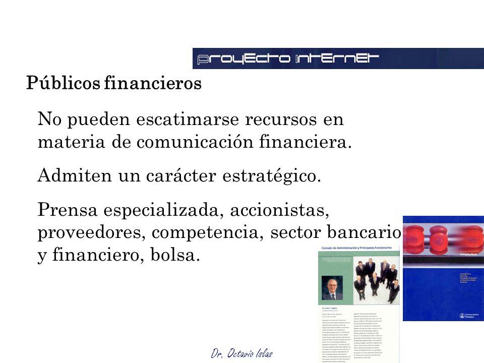 Dr. Octavio Islas No pueden escatimarse recursos en materia de comunicación financiera. Admiten un carácter estratégico. Prensa especializada, accioni