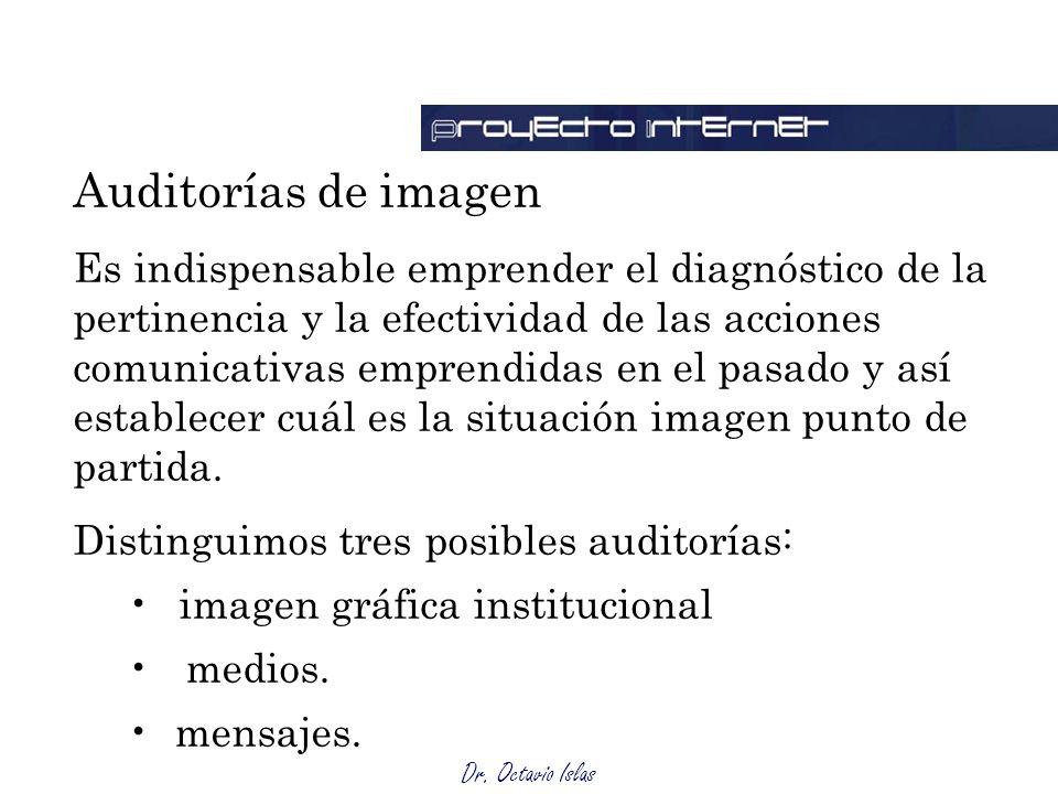 Dr. Octavio Islas Auditorías de imagen Es indispensable emprender el diagnóstico de la pertinencia y la efectividad de las acciones comunicativas empr