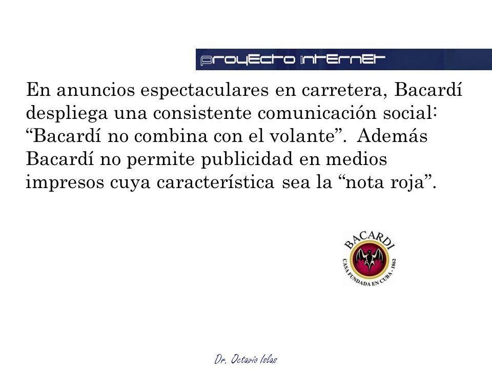 Dr. Octavio Islas En anuncios espectaculares en carretera, Bacardí despliega una consistente comunicación social: Bacardí no combina con el volante. A