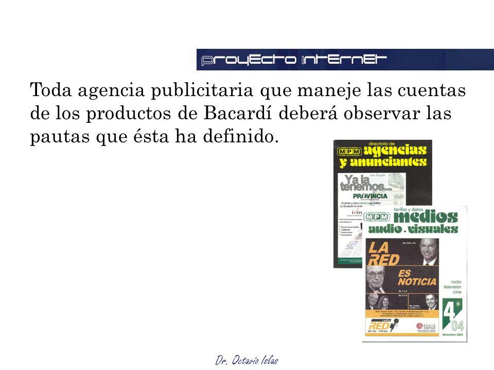 Dr. Octavio Islas Toda agencia publicitaria que maneje las cuentas de los productos de Bacardí deberá observar las pautas que ésta ha definido.