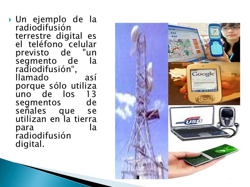 Un ejemplo de la radiodifusión terrestre digital es el teléfono celular previsto de