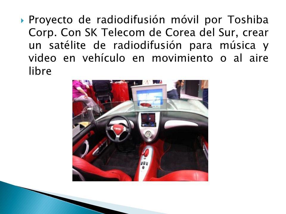 Proyecto de radiodifusión móvil por Toshiba Corp. Con SK Telecom de Corea del Sur, crear un satélite de radiodifusión para música y video en vehículo