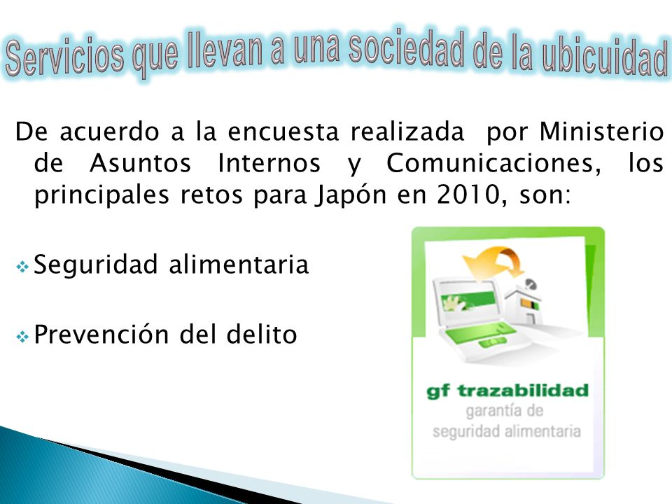 De acuerdo a la encuesta realizada por Ministerio de Asuntos Internos y Comunicaciones, los principales retos para Japón en 2010, son: Seguridad alime