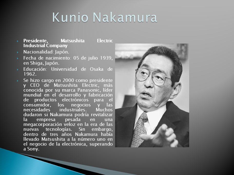 Presidente, Matsushita Electric Industrial Company Nacionalidad: Japón. Fecha de nacimiento: 05 de julio 1939, en Shiga, Japón. Educación: Universidad