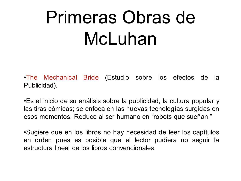Primeras Obras de McLuhan The Mechanical Bride (Estudio sobre los efectos de la Publicidad). Es el inicio de su análisis sobre la publicidad, la cultu