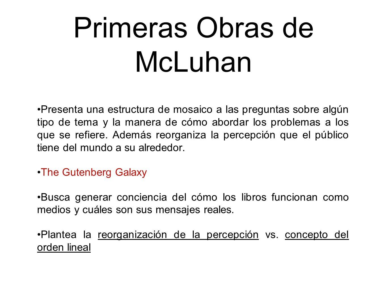 Primeras Obras de McLuhan Presenta una estructura de mosaico a las preguntas sobre algún tipo de tema y la manera de cómo abordar los problemas a los