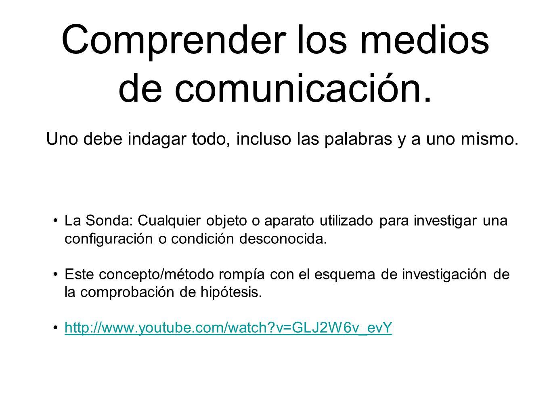 Comprender los medios de comunicación. La Sonda: Cualquier objeto o aparato utilizado para investigar una configuración o condición desconocida. Este