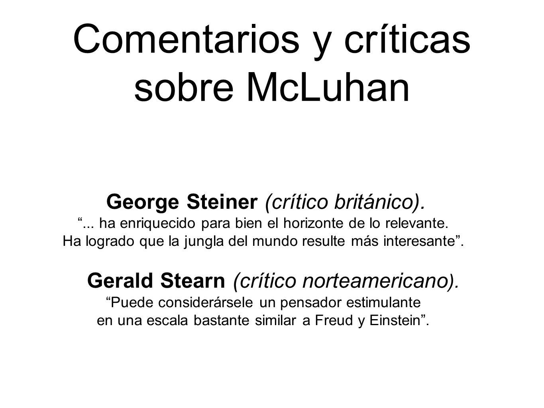 Comentarios y críticas sobre McLuhan George Steiner (crítico británico).... ha enriquecido para bien el horizonte de lo relevante. Ha logrado que la j