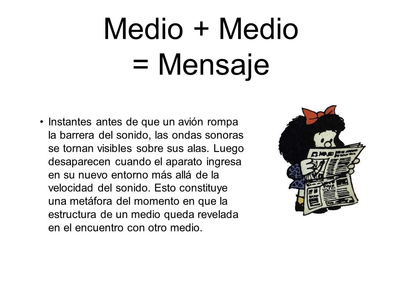 Medio + Medio = Mensaje Cuando los medios se combinan, cambian tanto su forma como su uso.