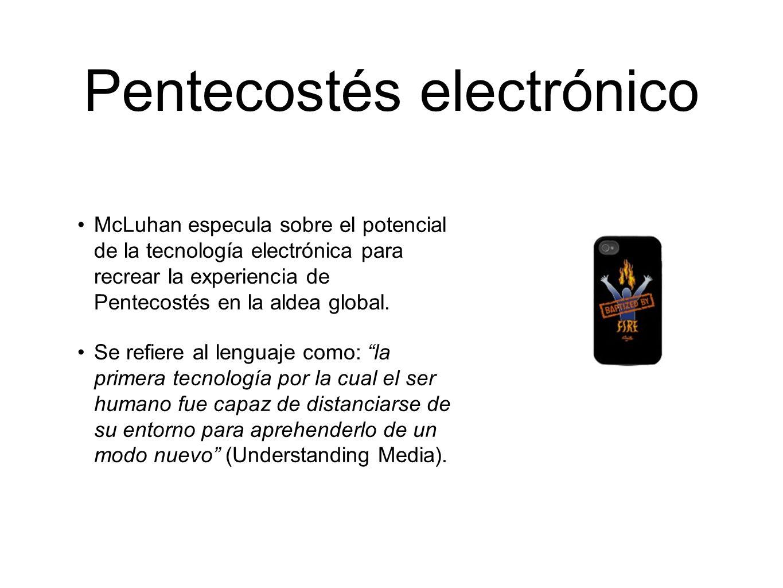 Pentecostés electrónico McLuhan especula sobre el potencial de la tecnología electrónica para recrear la experiencia de Pentecostés en la aldea global