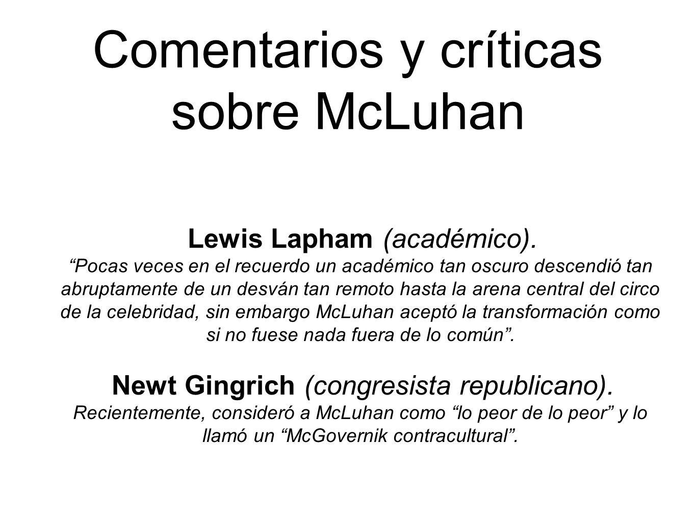 Comentarios y críticas sobre McLuhan Lewis Lapham (académico). Pocas veces en el recuerdo un académico tan oscuro descendió tan abruptamente de un des
