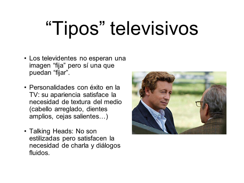 Tipos televisivos Los televidentes no esperan una imagen fija pero sí una que puedan fijar. Personalidades con éxito en la TV: su apariencia satisface