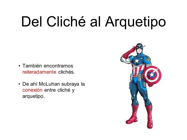 Del Cliché al Arquetipo También encontramos reiteradamente clichés. De ahí McLuhan subraya la conexión entre cliché y arquetipo.