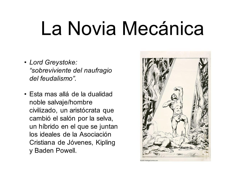 La Novia Mecánica Lord Greystoke: sobreviviente del naufragio del feudalismo. Esta mas allá de la dualidad noble salvaje/hombre civilizado, un aristóc