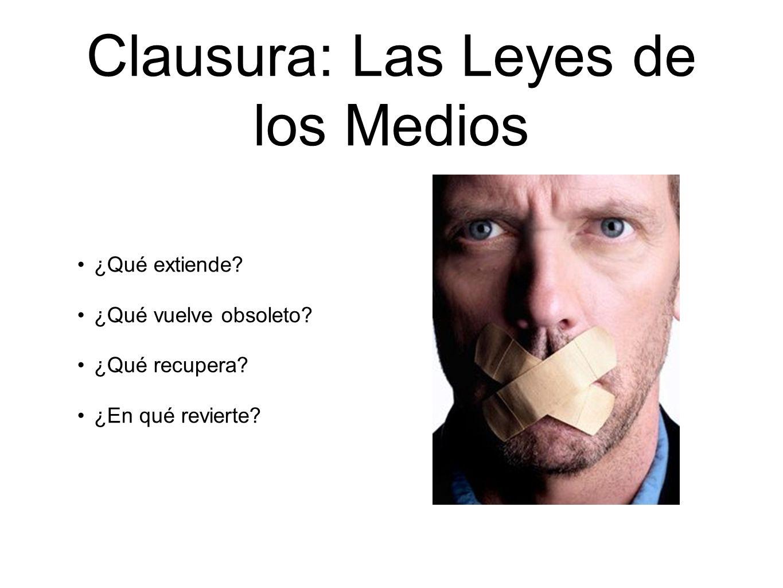 Clausura: Las Leyes de los Medios ¿Qué extiende.¿Qué vuelve obsoleto.