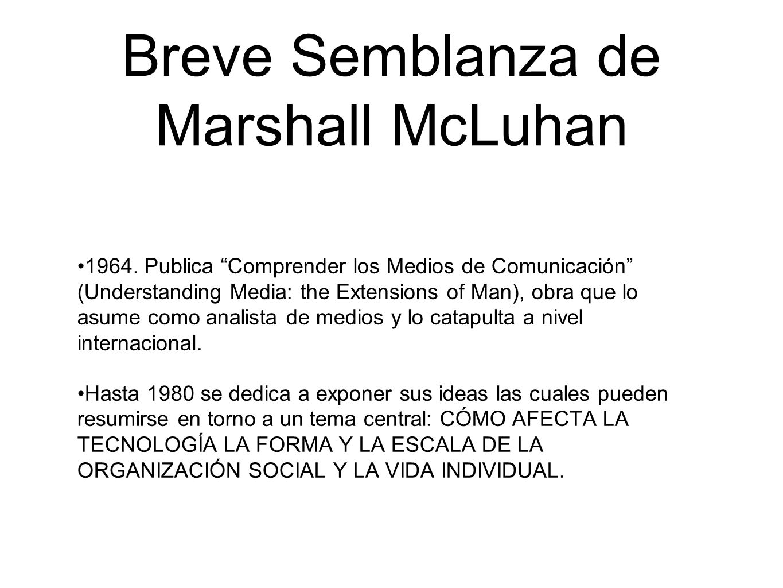Breve Semblanza de Marshall McLuhan 1964. Publica Comprender los Medios de Comunicación (Understanding Media: the Extensions of Man), obra que lo asum