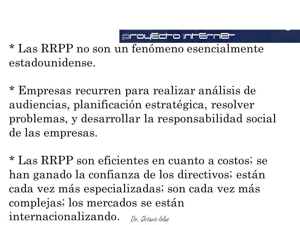 Dr. Octavio Islas * Las RRPP no son un fenómeno esencialmente estadounidense. * Empresas recurren para realizar análisis de audiencias, planificación
