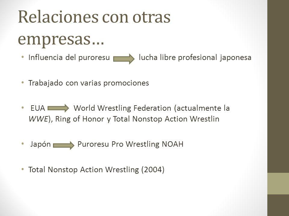 Relaciones con otras empresas… Influencia del puroresu lucha libre profesional japonesa Trabajado con varias promociones EUA World Wrestling Federatio
