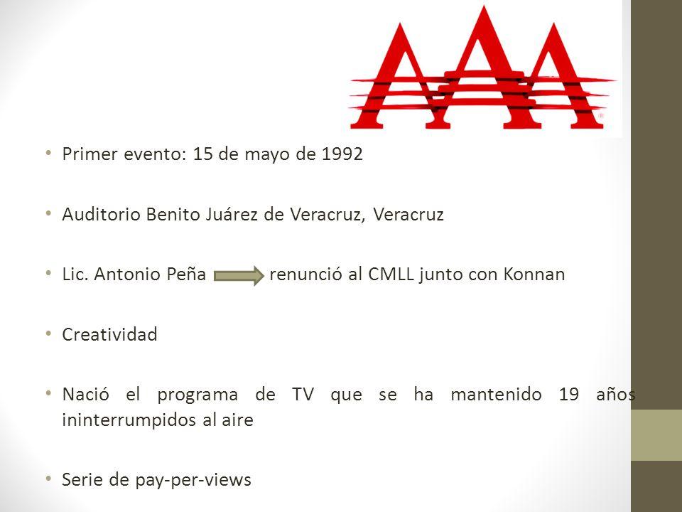 Primer evento: 15 de mayo de 1992 Auditorio Benito Juárez de Veracruz, Veracruz Lic. Antonio Peña renunció al CMLL junto con Konnan Creatividad Nació