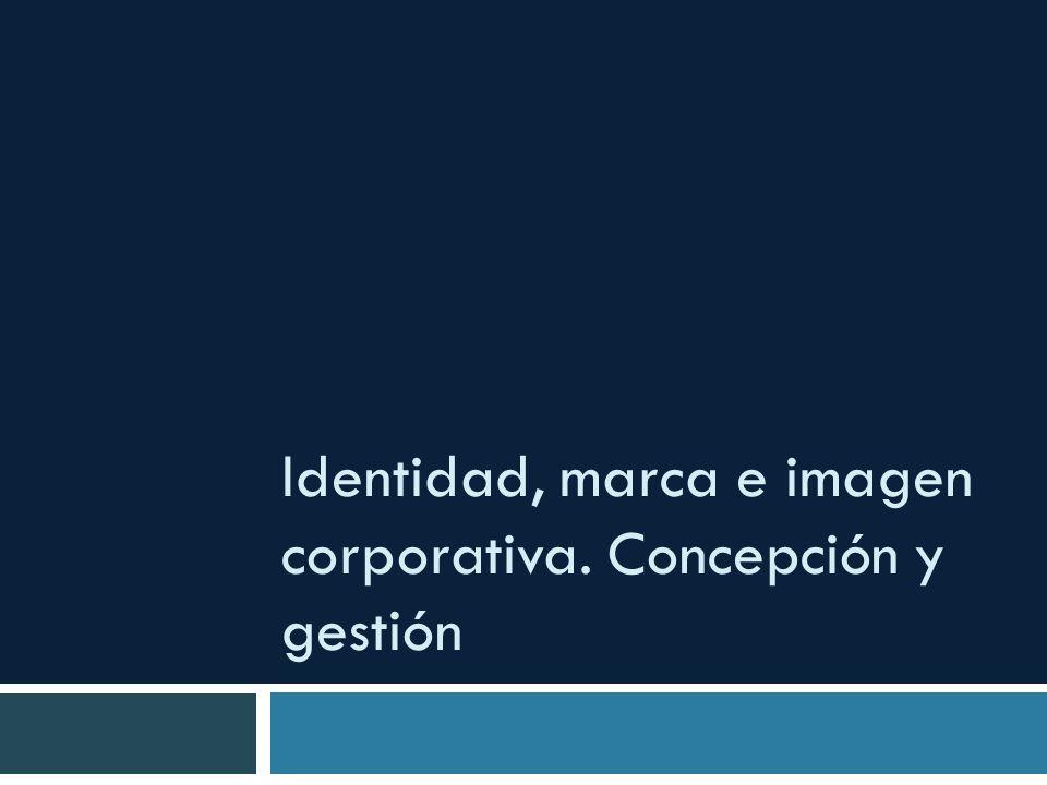 Identidad, marca e imagen corporativa. Concepción y gestión