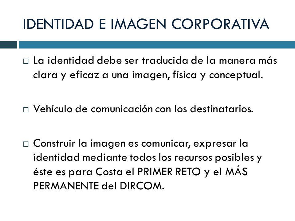 IDENTIDAD E IMAGEN CORPORATIVA La identidad debe ser traducida de la manera más clara y eficaz a una imagen, física y conceptual. Vehículo de comunica