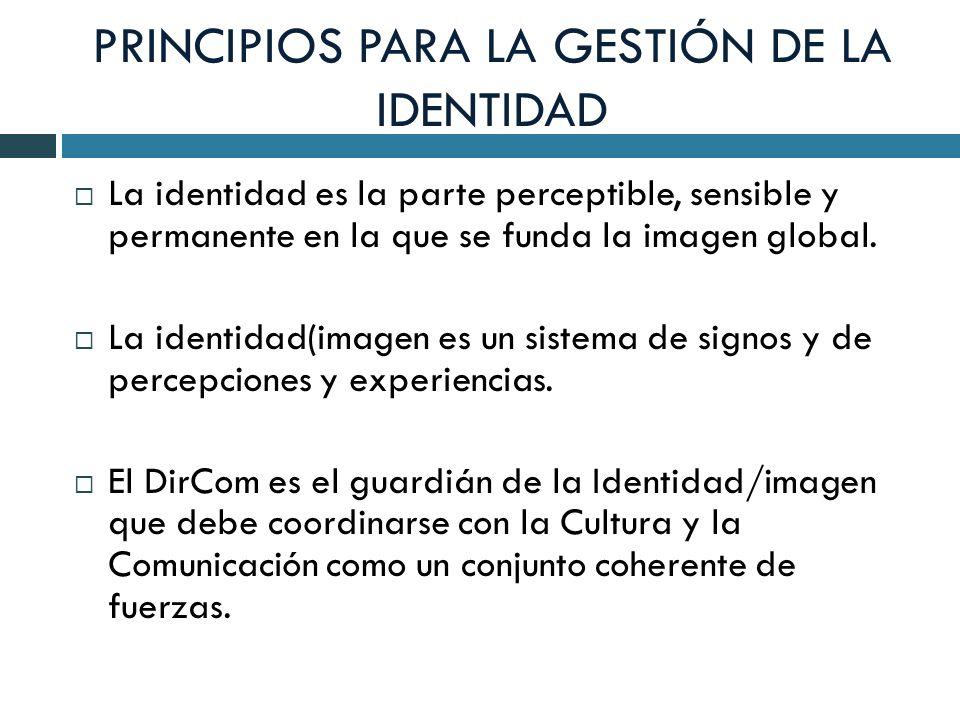 PRINCIPIOS PARA LA GESTIÓN DE LA IDENTIDAD La identidad es la parte perceptible, sensible y permanente en la que se funda la imagen global. La identid
