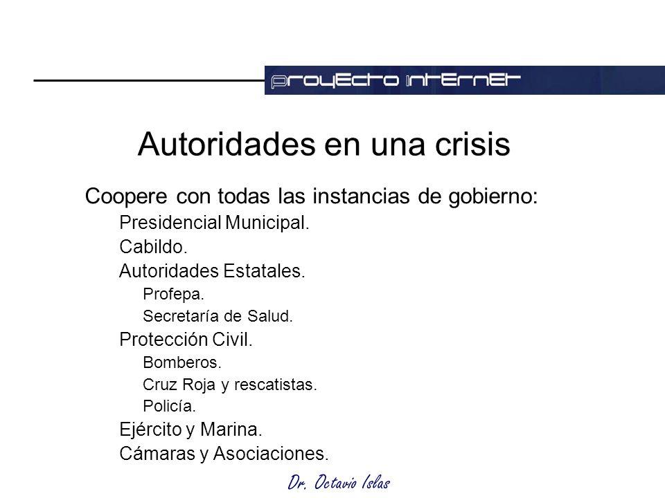 Dr. Octavio Islas Autoridades en una crisis Coopere con todas las instancias de gobierno: Presidencial Municipal. Cabildo. Autoridades Estatales. Prof
