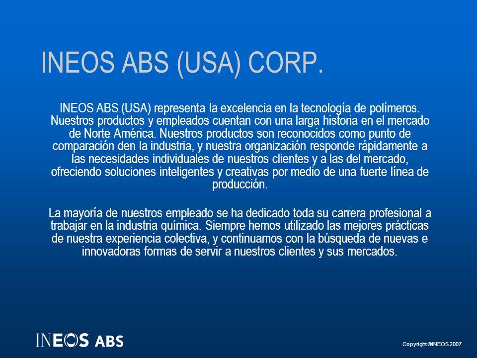 Copyright ©INEOS 2007 INEOS ABS (USA) CORP. INEOS ABS (USA) representa la excelencia en la tecnología de polímeros. Nuestros productos y empleados cue