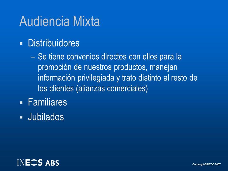 Copyright ©INEOS 2007 Audiencia Mixta Distribuidores –Se tiene convenios directos con ellos para la promoción de nuestros productos, manejan informaci
