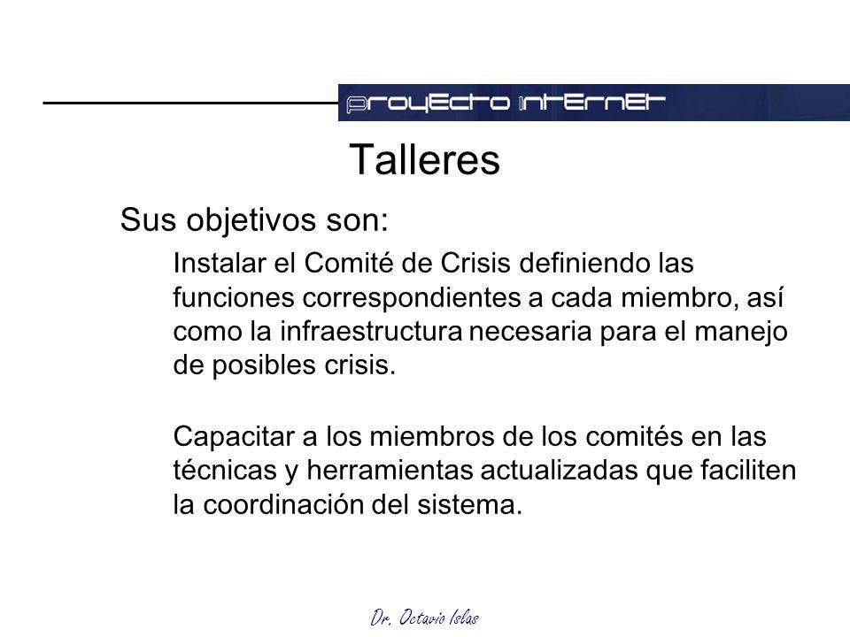 Dr. Octavio Islas Talleres Sus objetivos son: Instalar el Comité de Crisis definiendo las funciones correspondientes a cada miembro, así como la infra