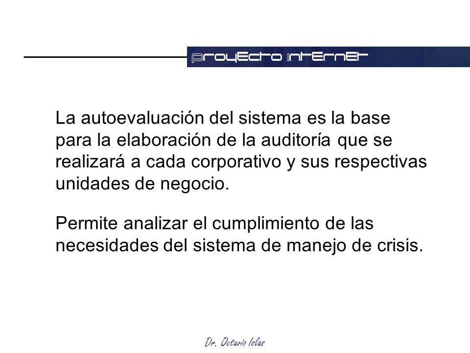 Dr. Octavio Islas La autoevaluación del sistema es la base para la elaboración de la auditoría que se realizará a cada corporativo y sus respectivas u