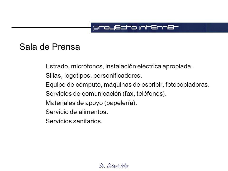 Dr. Octavio Islas Sala de Prensa Estrado, micrófonos, instalación eléctrica apropiada. Sillas, logotipos, personificadores. Equipo de cómputo, máquina