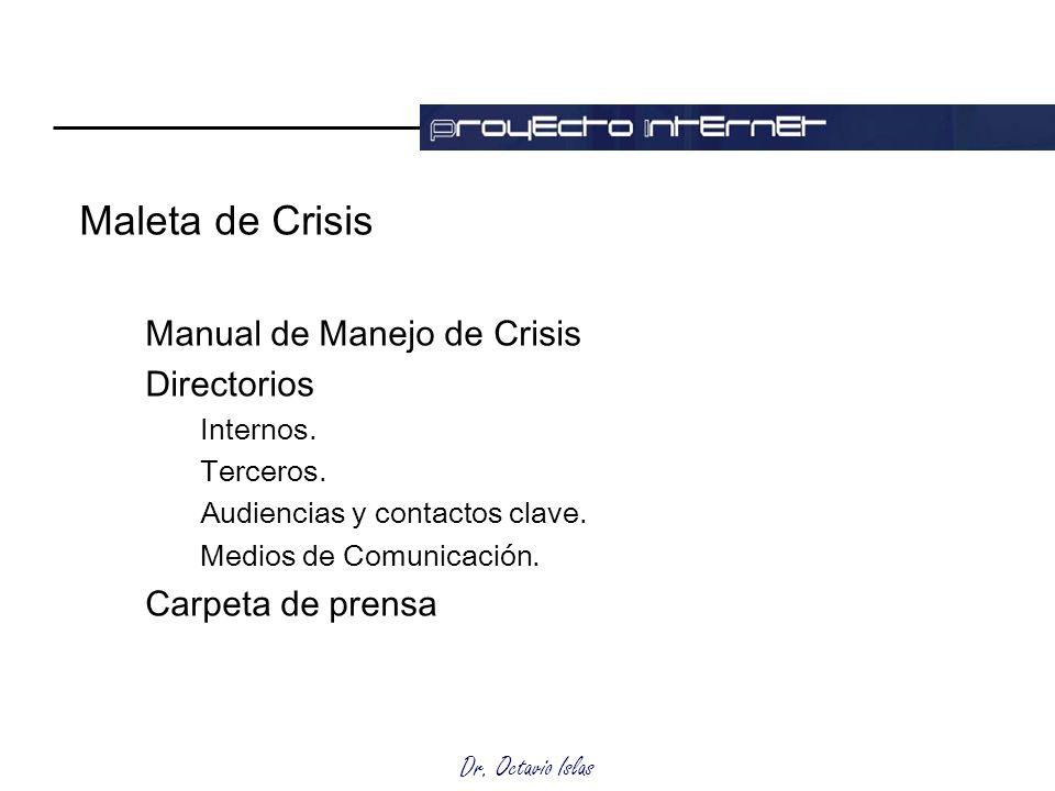 Dr. Octavio Islas Maleta de Crisis Manual de Manejo de Crisis Directorios Internos. Terceros. Audiencias y contactos clave. Medios de Comunicación. Ca