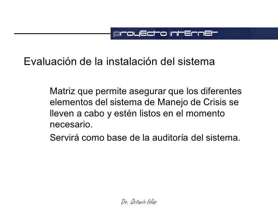 Dr. Octavio Islas Evaluación de la instalación del sistema Matriz que permite asegurar que los diferentes elementos del sistema de Manejo de Crisis se
