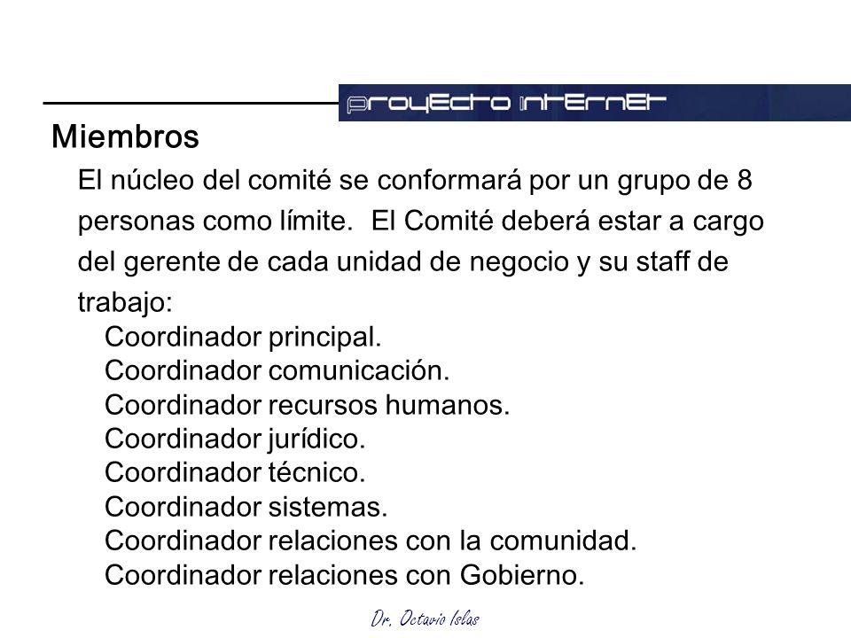 Dr. Octavio Islas Miembros El núcleo del comité se conformará por un grupo de 8 personas como límite. El Comité deberá estar a cargo del gerente de ca