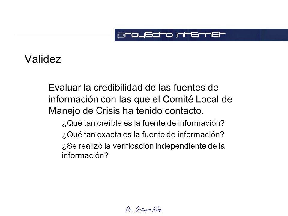 Dr. Octavio Islas Validez Evaluar la credibilidad de las fuentes de información con las que el Comité Local de Manejo de Crisis ha tenido contacto. ¿Q