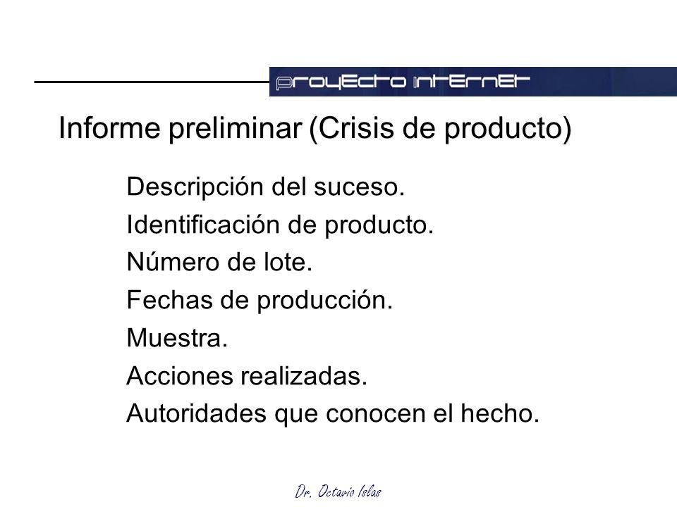 Dr. Octavio Islas Informe preliminar (Crisis de producto) Descripción del suceso. Identificación de producto. Número de lote. Fechas de producción. Mu