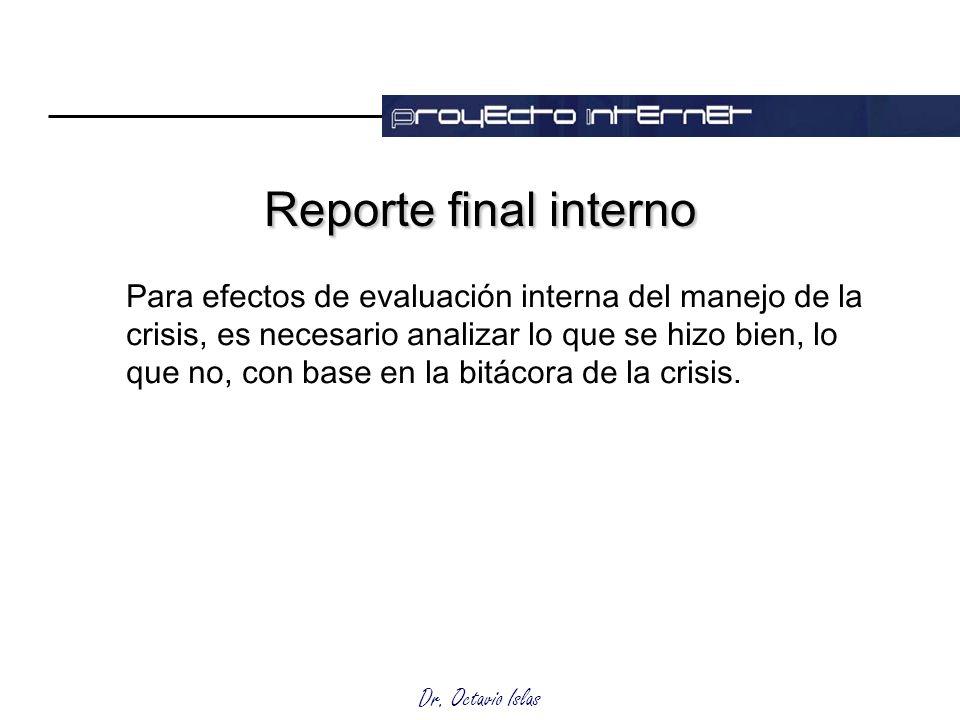 Dr. Octavio Islas Reporte final interno Para efectos de evaluación interna del manejo de la crisis, es necesario analizar lo que se hizo bien, lo que