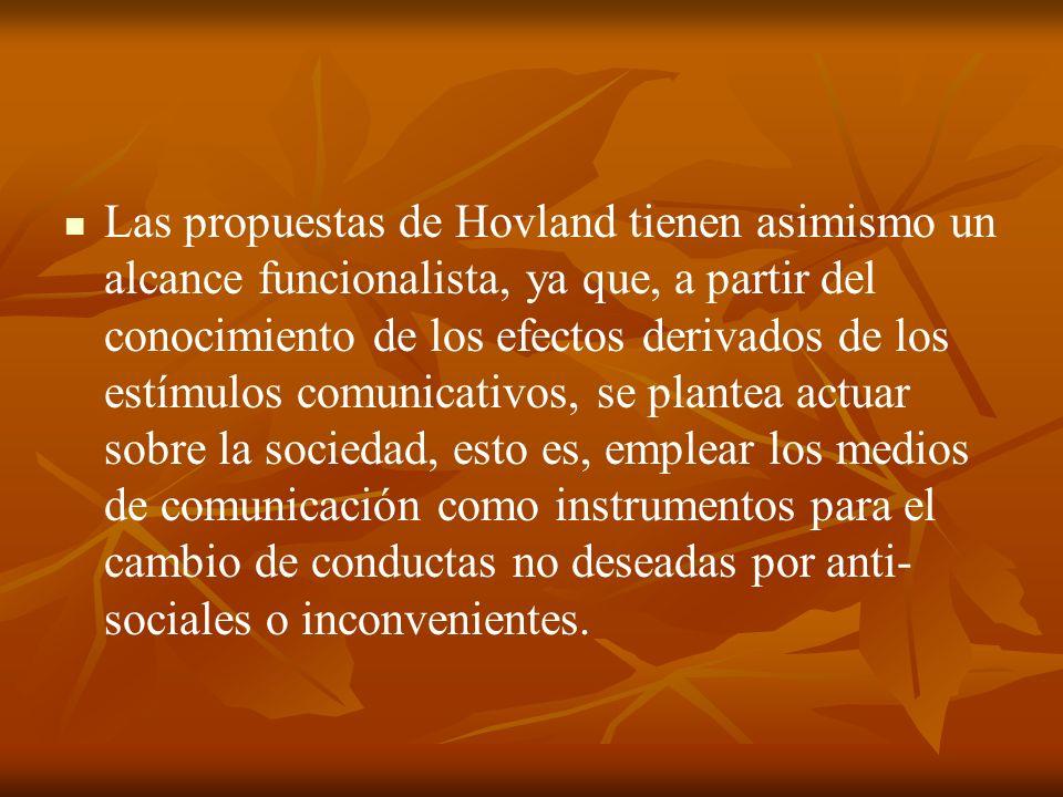 Las propuestas de Hovland tienen asimismo un alcance funcionalista, ya que, a partir del conocimiento de los efectos derivados de los estímulos comuni
