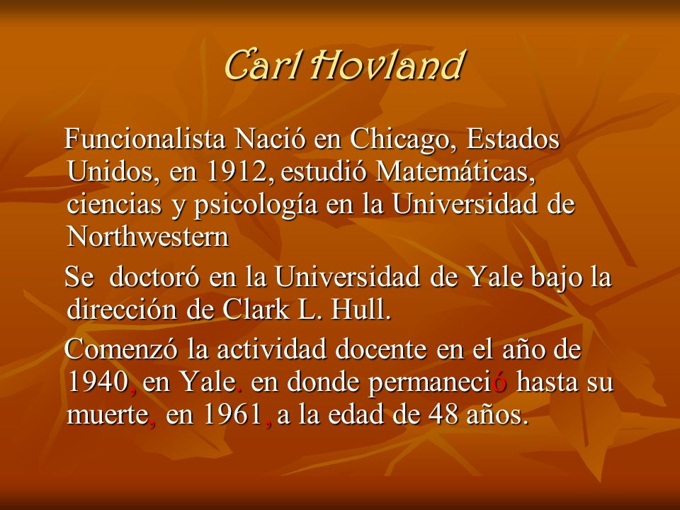 Carl Hovland Funcionalista Nació en Chicago, Estados Unidos, en 1912, estudió Matemáticas, ciencias y psicología en la Universidad de Northwestern Fun