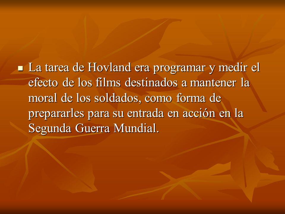La tarea de Hovland era programar y medir el efecto de los films destinados a mantener la moral de los soldados, como forma de prepararles para su ent