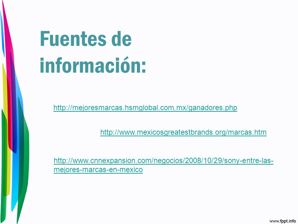 Fuentes de información: http://mejoresmarcas.hsmglobal.com.mx/ganadores.php http://www.mexicosgreatestbrands.org/marcas.htm http://www.cnnexpansion.co