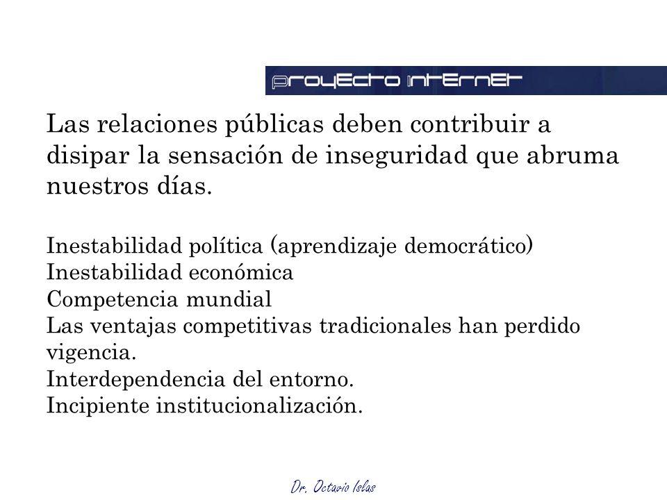 Dr. Octavio Islas Las relaciones públicas deben contribuir a disipar la sensación de inseguridad que abruma nuestros días. Inestabilidad política (apr