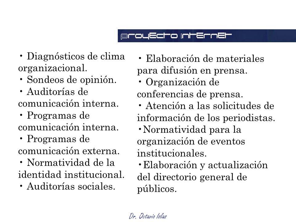 Dr. Octavio Islas Diagnósticos de clima organizacional. Sondeos de opinión. Auditorías de comunicación interna. Programas de comunicación interna. Pro